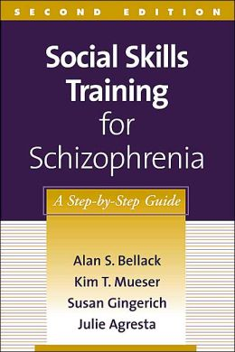 Social Skills Training for Schizophrenia, Second Edition: A Step-by-Step Guide