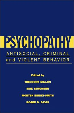 Psychopathy: Antisocial, Criminal, and Violent Behavior