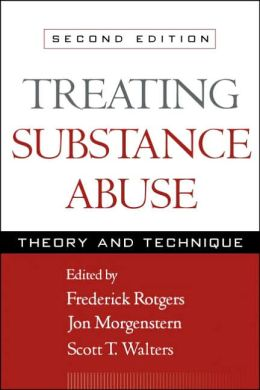 Treating Substance Abuse, Second Edition: Theory and Technique