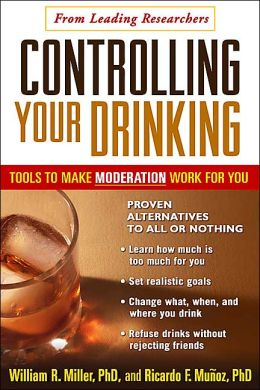 Controlling Your Drinking, First Edition: Tools to Make Moderation Work for You
