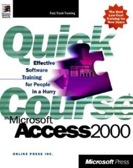 Quick Course in Microsoft Access 2000: Effective Software Training for People in a Hurry