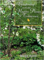 Gardening with the Native Plants of Tennessee: The Spirit of Place