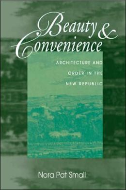Beauty & Convenience: Architecture and Order in the New Republic