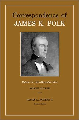 Correspondence of James K. Polk: July-December 1845