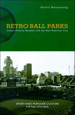 Retro Ball Parks: Instant History, Baseball, and the New American City