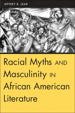 Racial Myths and Masculinity in African American Literature