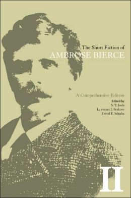 The Short Fiction of Ambrose Bierce, Volume II: A Comprehensive Edition