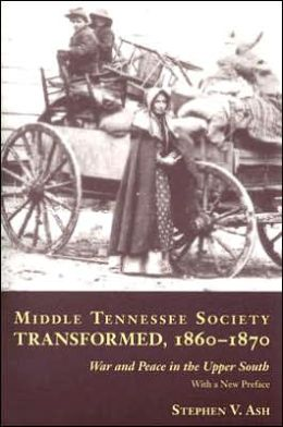 Middle Tennessee Society Transformed, 1860-1870: War and Peace in the Upper South