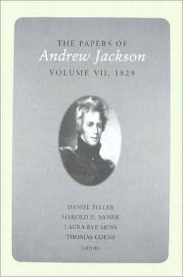 The Papers of Andrew Jackson, Volume 7, 1829