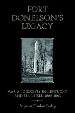 Fort Donelson's Legacy: War and Society in Kentucky and Tennessee, 1862-1863