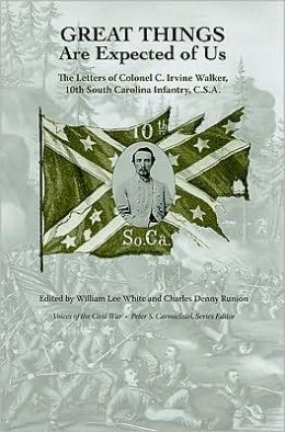 Great Things Are Expected of Us: The Letters of Colonel C. Irvine Walker, 10th South Carolina Infantry, C.S.A.