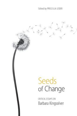 Seeds of Change: Critical Essays on Barbara Kingsolver