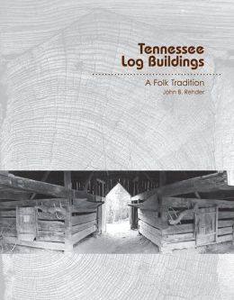 Tennessee Log Buildings: A Folk Tradition