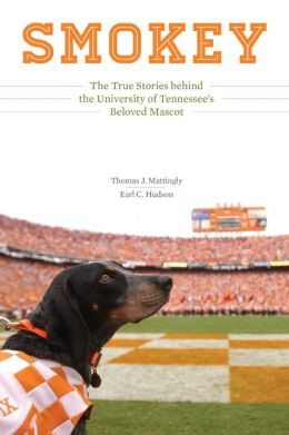 Smokey: The True Stories behind the University of Tennessee's Beloved Mascot