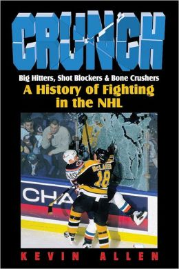 Crunch: Big Hitters, Shot Blockers, and Bone Crushers: A History of Fighting in the NHL