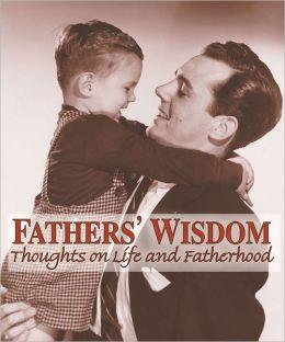 Fathers' Wisdom: Thoughts on Life and Fatherhood