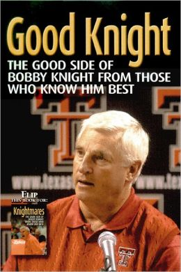 Good Knight/Knightmares: The Bright and Dark Sides of Bob Knight
