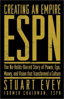 ESPN: The No-Holds-Barred Story of Power, Ego, Money, and Vision That Transformed a Culture