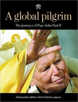A Global Pilgrim: The Journeys of John Paul II