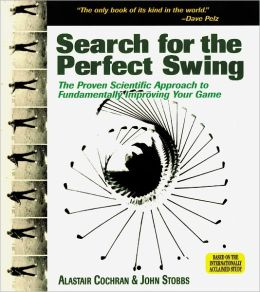 The Search for the Perfect Swing: The Proven Scientific Approach to Fundamentally Improve Your Game