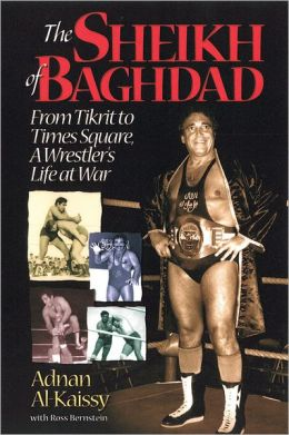 The Sheik of Baghdad: Tales of Celebrity and Terror from Pro Wrestling's General