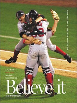 Believe It: Amazing Red Sox World Champions