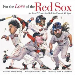 For the Love of the Red Sox: An A-to-Z Primer for Fans of All Ages
