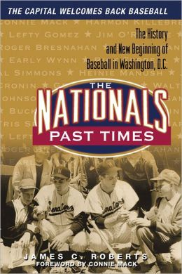 The Nationals Past Times: The History and New Beginning of Baseball in Washington, D.C.