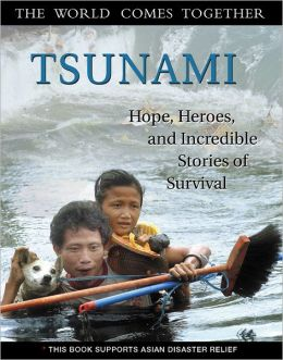 Tsunami: Hope, Heroes, and Incredible Stories of Survival