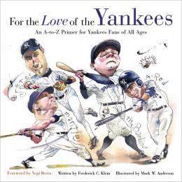 For the Love of the Yankees: An A-to-Z Primer for Yankee Fans of All Ages