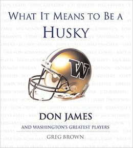 What It Means to Be a Husky: Don James and Washington¿s Greatest Players