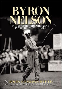 Byron Nelson: The Most Remarkable Year in the History of Golf
