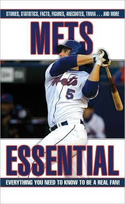 Mets Essential: Everything You Need to Know to Be a Real Fan!