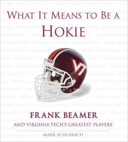 What It Means to Be a Hokie: Frank Beamer and Virginia Tech's Greatest Players