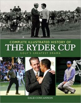 Complete Illustrated History of the Ryder Cup