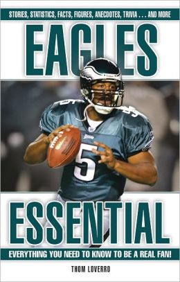 Eagles Essential: Everything You Need to Know to Be a Real Fan