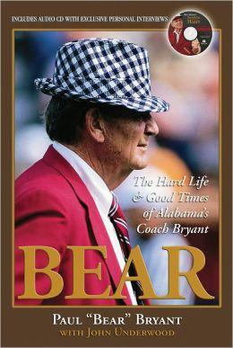 Bear: The Hard Life and Good Times of Alabama's Coach