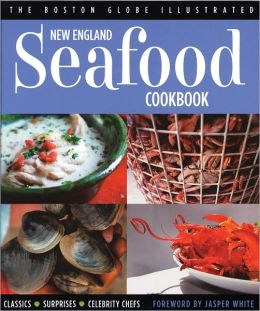 New England Seafood Cookbook: The Boston Globe Illustrated