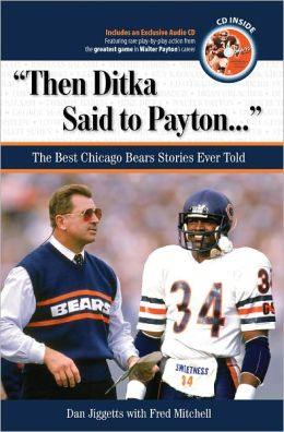 Then Ditka Said to Payton: The Best Chicago Bears Stories Ever Told