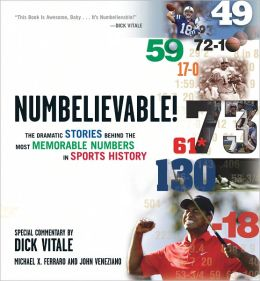 Numbelievable: The Dramatic Stories Behind the Most Memorable Numbers in Sports History