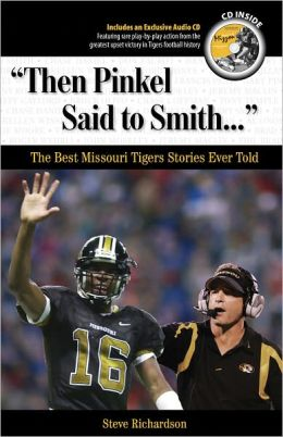 Then Pinkel Said to Smith: The Best Missouri Tiger Stories Ever Told