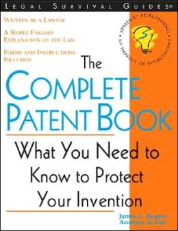 The Complete Patent Book: What You Need to Know to Protect Your Invention