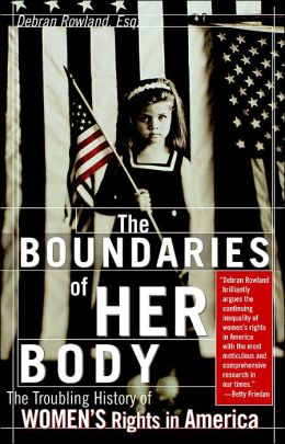 The Boundaries of Her Body: A Troubling History of Women's Rights in America