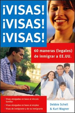 Visas! Visas! Visas!: 60 (Legal) Ways to Immigrate to the US (Spanish only)