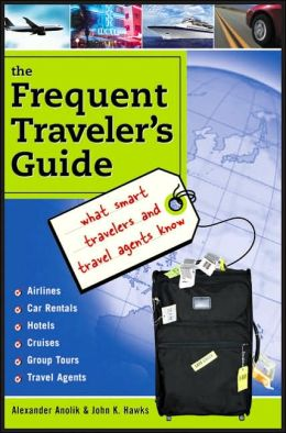The Frequent Traveler's Guide: What Smart Travelers and Travel Agents Know