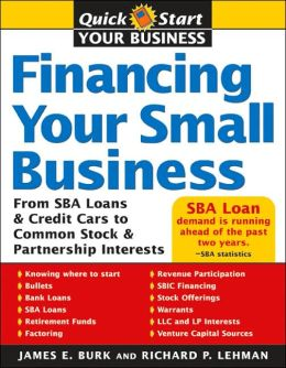 Financing Your Small Business: From SBA Loans & Credit Cards to Common Stock & Partnership Interests (Quick Start Your Business Series)