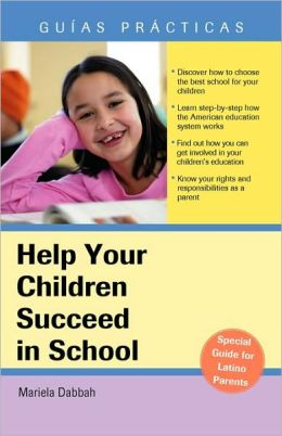 Help Your Children Succeed in School (A Special Guide for Latino Parents)