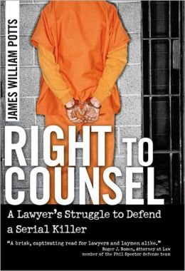 Right to Counsel: A Lawyer's Struggle to Defend a Serial Killer