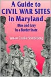 A Guide to Civil War Sites in Maryland: Blue and Gray in a Border State
