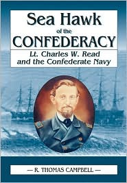 Sea Hawk of the Confederacy: Lt. Charles W. Read and the Confederate Navy
